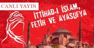 İttihad-ı İslam, Fetih ve Ayasofya...