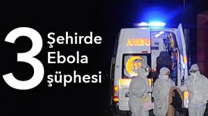 3 şehirde Ebola şüphesi