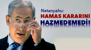Netanyahu 'Hamas' kararını hazmedemedi