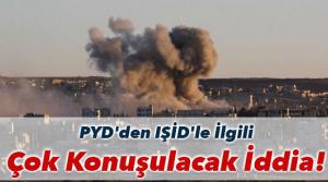 PYD'den IŞİD'le ilgili çok konuşulacak iddia